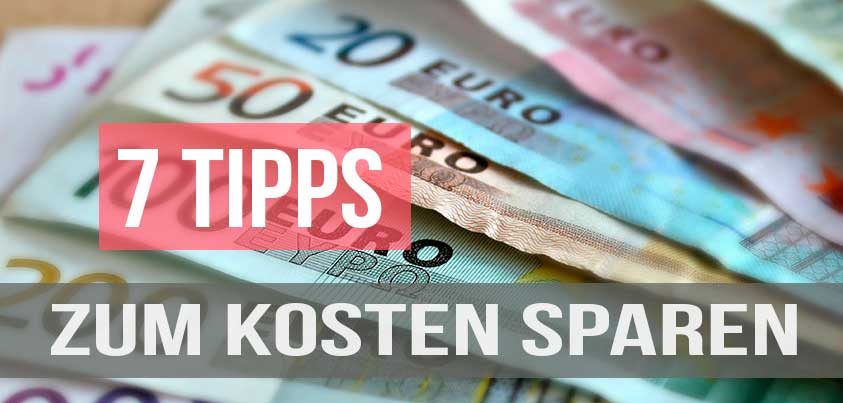 Kosten sparen 7 Tipps